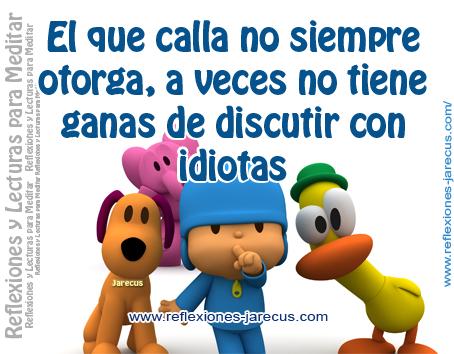 callar, otorgar,  El que calla no siempre otorga, a veces no tiene ganas de discutir con idiotas.