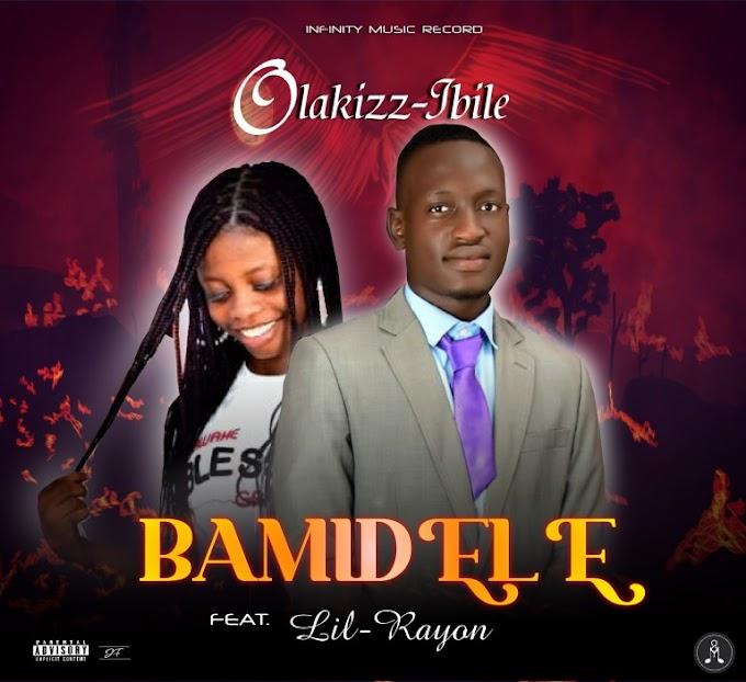 MUSIC: Olakizz Ibile Ft. Lil Rayon – Bamidele