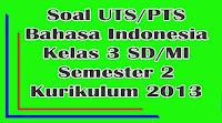soal uts bahasa indonesia kelas 3 sd semester 2 kurikulum 2013