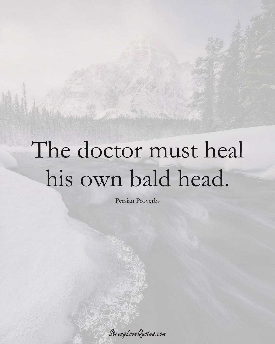 The doctor must heal his own bald head. (Persian Sayings);  #aVarietyofCulturesSayings