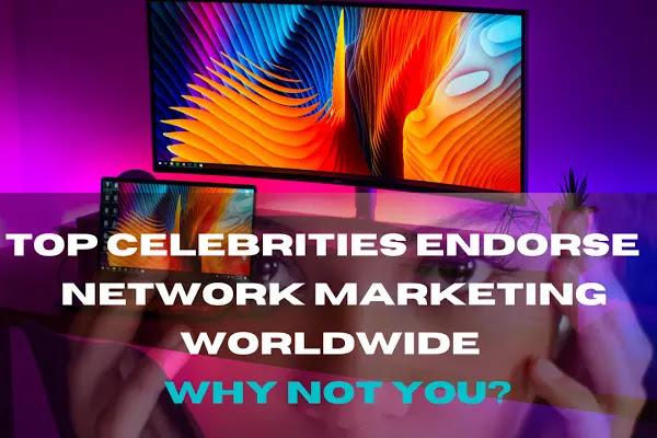 Top celebrates endorse network marketing/MLM.