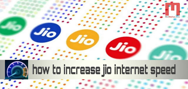 How to Increase Jio Internet Speed - Increase your speed with these 4 ways! 2019 modmafias.com