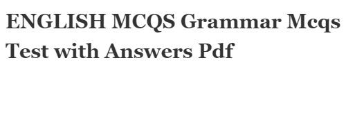 ENGLISH MCQS Grammar Mcqs Test with Answers Pdf
