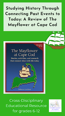 text: Studying History Through Connecting the Past Events to Today: A Review of The Mayflower at Cape Cod; Cross-Disciplinary Educational Resource for grades 6-12; book cover; ship clip art; logo of A Mom's Quest to Teach
