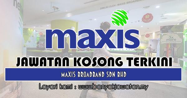 Jawatan Kosong 2018 di Maxis Broadband Sdn Bhd