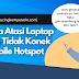 9 Cara Atasi Laptop Yang Tidak Konek Mobile Hotspot