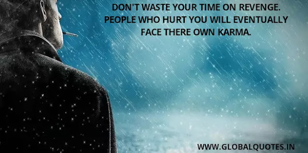 Don't waste your time on revenge. People who hurt you will eventually face there own karma