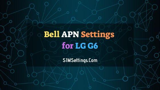 Bell APN Settings LG G6