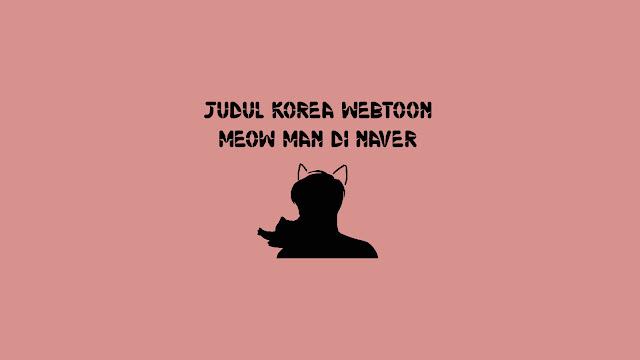 Judul Korea Webtoon Meow Man di Naver