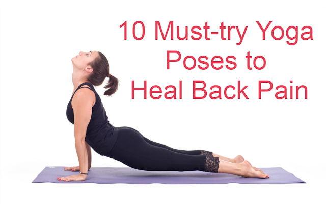 10 Must-try Yoga Poses to Heal Back Pain