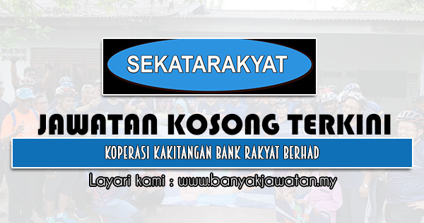 Jawatan Kosong 2021 di Koperasi Kakitangan Bank Rakyat Berhad (SEKATARAKYAT)