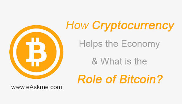 How Cryptocurrency Helps the Economy: What is the Role of Bitcoin?: eAskme