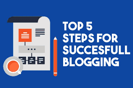 Top 5 Steps for Successful Blogging