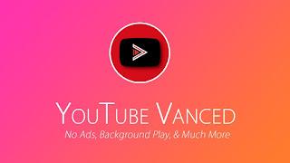 حمّل النسخة المعدلة من تطبيق اليوتيوب Youtube Vanced وتمتع بمميزات رهيبة لن تتصورها
