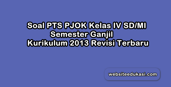 Soal Pts Pjok Kelas 4 Kurikulum 2013 Tahun 2020 2021 Websiteedukasi Com