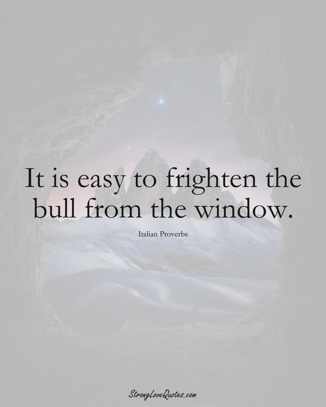 It is easy to frighten the bull from the window. (Italian Sayings);  #EuropeanSayings