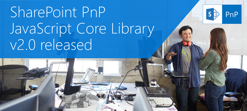 SharePoint PnP JavaScript Core Library v2 0