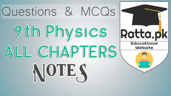 Matric 9th Class Physics Notes pdf - MCQs, Questions and Numericals