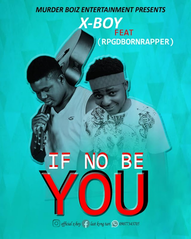 Music || X-Boy Ft RpgDbornRapper _If No Be You