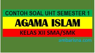 Contoh Soal Ulangan Agama Islam Kelas XII