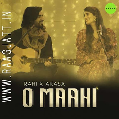 O Maahi by Rahi Ft Akasa lyrics