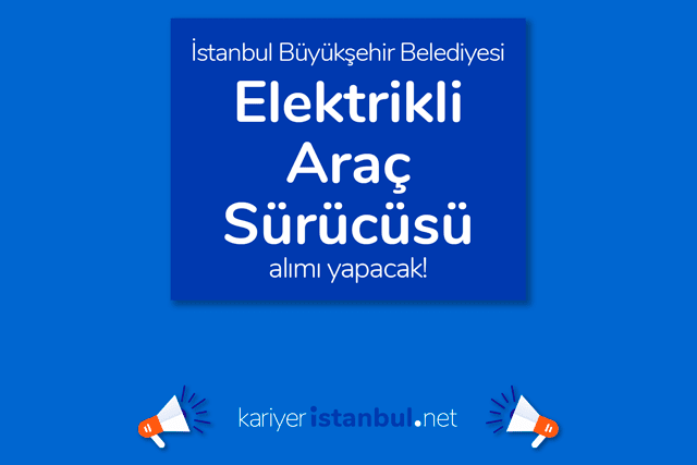 İstanbul Büyükşehir Belediyesi, elektrikli araç sürücüsü alımı yapacak. İBB Kariyer iş ilanı kriterleri kariyeristanbul.net'te!