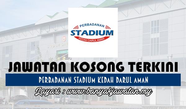 Jawatan Kosong 2017 di Perbadanan Stadium Kedah Darul Aman www.banyakjawatan.my