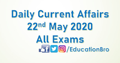 Daily Current Affairs 22nd May 2020 For All Government Examinations