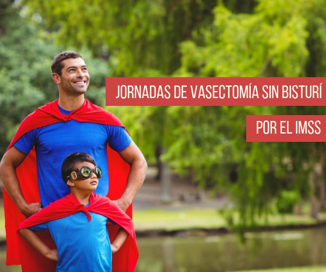 JORNADAS DE VASECTOMÍA SIN BISTURÍ POR EL IMSS