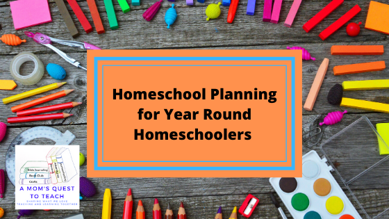 Text: Homeschool Planning for Year Round Homeschoolers; A Mom's Quest to Teach Logo; background image of school supplies