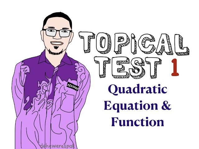 Topical Test (Function & Quadratic Equation) AddMath F4
