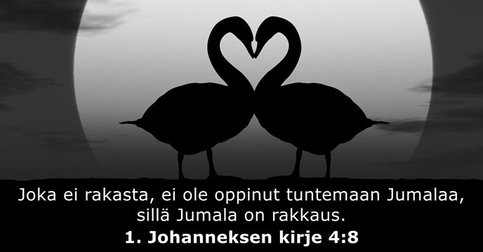 Joka ei rakasta, ei ole oppinut tuntemaan Jumalaa, sillä Jumala on rakkaus.