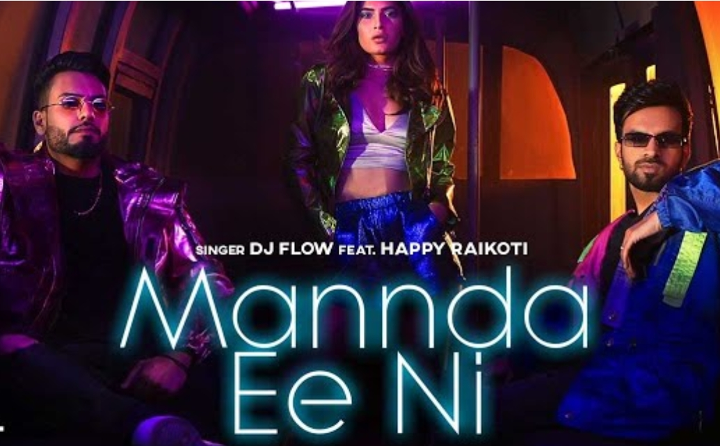 Mannda Ee Ni Lyrics - Dj Flow, Happy Raikoti - Download Video or MP3 Song