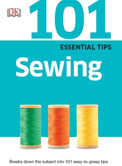 101 Essential Tips: Sewing: Breaks Down the Subject into 101 Easy-to-Grasp Tips