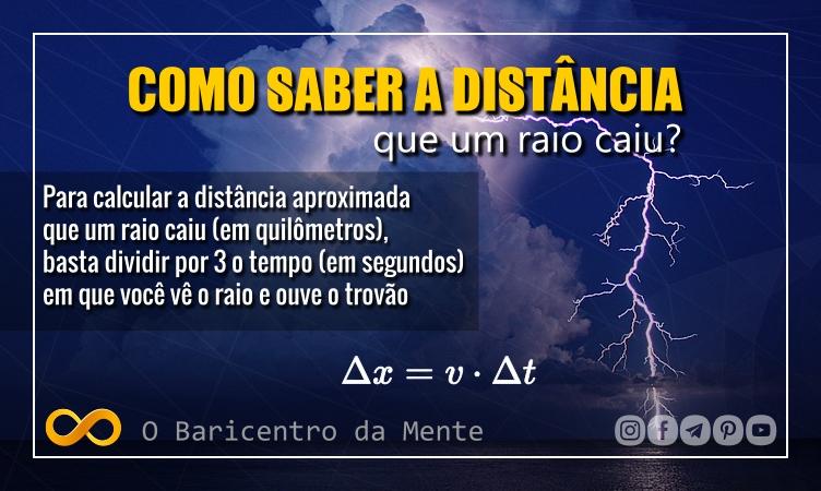 Para calcular a distância aproximada que um raio caiu (em quilômetros), basta dividir por 3 o tempo (em segundos) em que você vê o raio e ouve o trovão