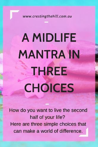 How do you want to live the second half of your life?  Here are three simple choices that can make a world of difference.