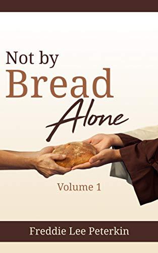 Not by Bread Alone: Not by Bread Alone by Freddie Lee Peterkin