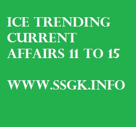 ICE TRENDING CURRENT AFFAIRS 11 TO 15