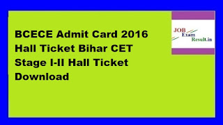BCECE Admit Card 2016 Hall Ticket Bihar CET Stage I-II Hall Ticket Download