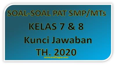 Kumpulan Soal dan Kunci Jawaban PAT SMP-MTS Kelas 7 dan 8 Kurikulum 2013 Th. 2020