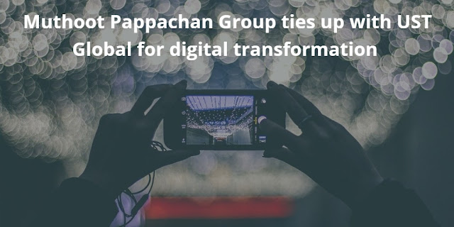 Muthoot Pappachan Group ties up with UST Global for digital transformation