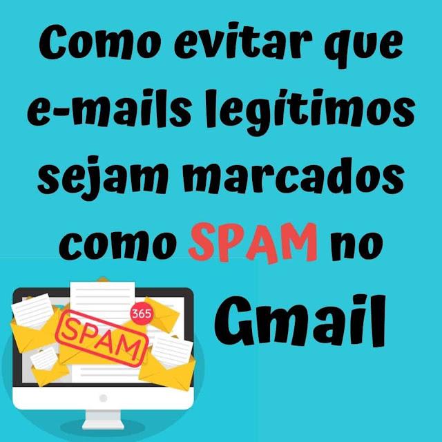 Como evitar que e-mails legítimos sejam marcados como Spam no Gmail