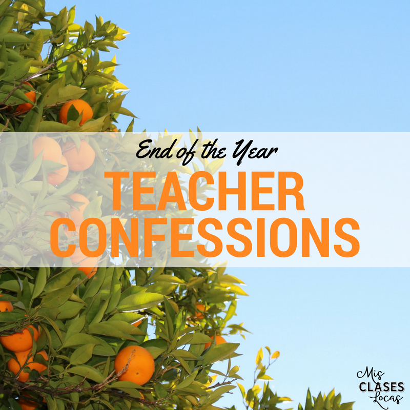 End of year Teacher Confessions - Mis Clases Locas