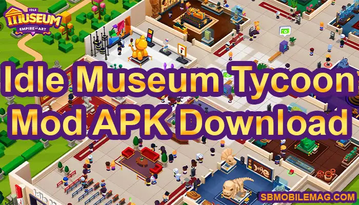 Idle Museum Tycoon Mod APK, Idle Museum Tycoon Mod APK Download, Idle Museum Mod APK Download, Idle Museum Mod APK