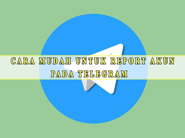 CARA MUDAH UNTUK REPORT AKUN PADA TELEGRAM