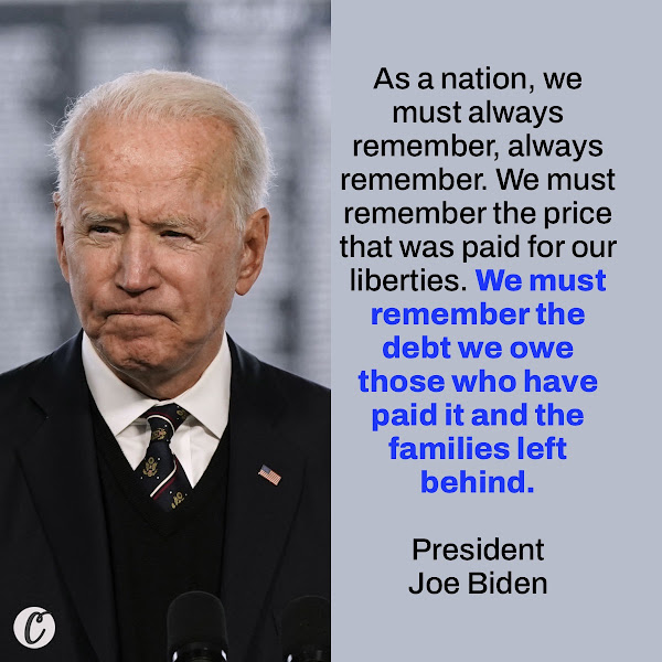 As a nation, we must always remember, always remember. We must remember the price that was paid for our liberties. We must remember the debt we owe those who have paid it and the families left behind. — President Joe Biden