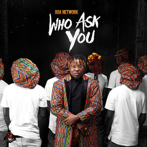 (New release) Download Oga Network - Who Ask You