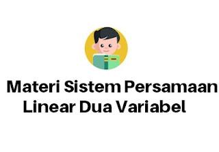 Materi Sistem Persamaan Linear Dua Variabel