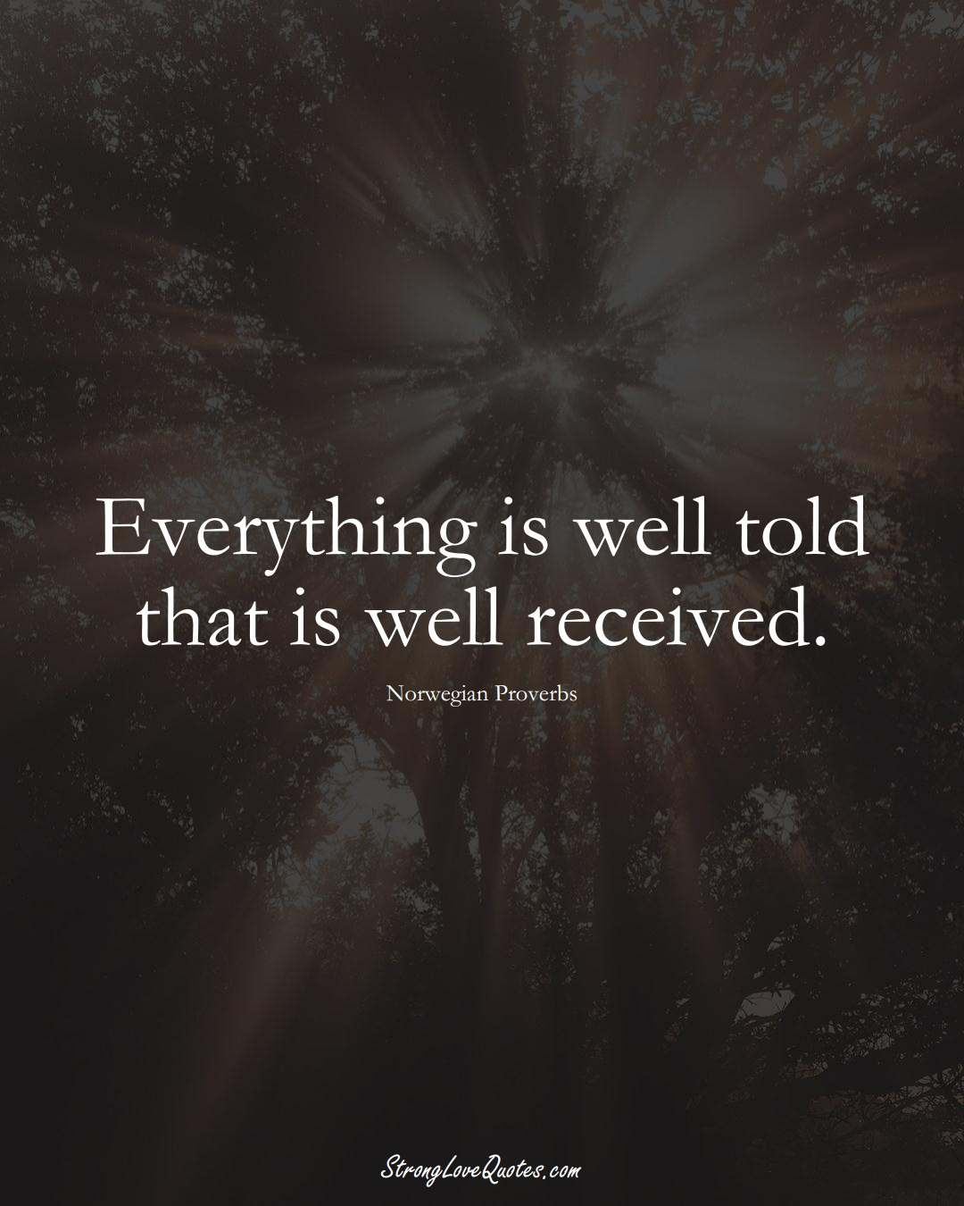 Everything is well told that is well received. (Norwegian Sayings);  #EuropeanSayings