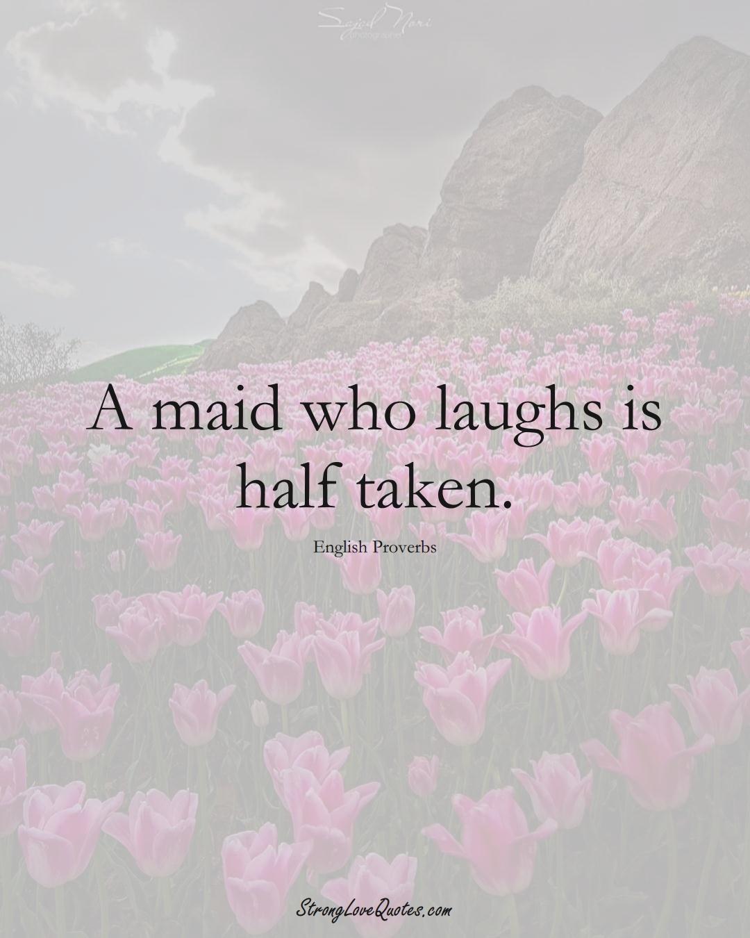 A maid who laughs is half taken. (English Sayings);  #EuropeanSayings